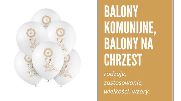 Balony - wszystko o balonach na Komunię i Chrzest